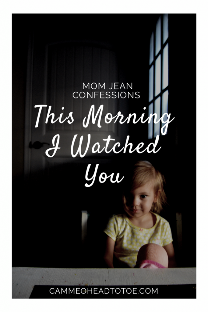 Mom Jean Confessions: This Morning I Watched You